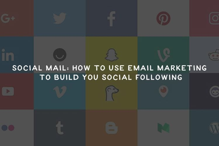 Social Mail: How To Use Email Marketing To Build You Social Following